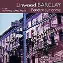 Fenêtre sur crime | Livre audio Auteur(s) : Linwood Barclay Narrateur(s) : Bertrand Suarez-Pazos