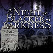 A Night of Blacker Darkness: Being the Memoir of Frederick Whithers As Edited by Cecil G. Bagsworth III | [Dan Wells]