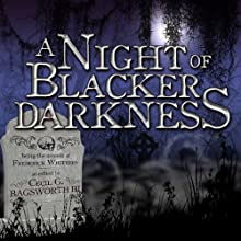A Night of Blacker Darkness: Being the Memoir of Frederick Whithers As Edited by Cecil G. Bagsworth III (       UNABRIDGED) by Dan Wells Narrated by Sean Barrett