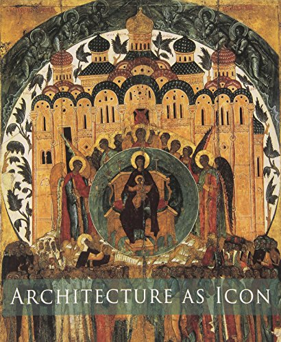 Architecture as Icon: Perception and Representation of Architecture in Byzantine Art (Princeton University Art Museum)