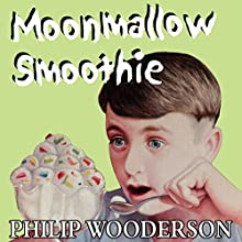 Moonmallow Smoothie (       UNABRIDGED) by Philip Wooderson Narrated by Andrew Dennis