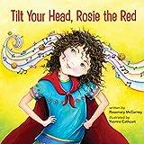 Rosemary McCarney Tilt Your Head, Rosie the Red