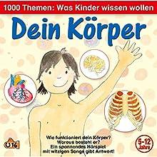 Dein Körper (1000 Themen - Was Kinder wissen wollen) Hörspiel von Angela Lenz Gesprochen von: Angela Lenz