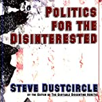 Politics for the Disinterested | Steve Dustcircle