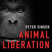 Animal Liberation: The Definitive Classic of the Animal Movement (       UNABRIDGED) by Peter Singer Narrated by Burl Eaman