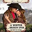 A Winter at Broken Spur: The Montana Brides, Volume 4 Audiobook by Blaire Brand Narrated by Jodi Bowersox