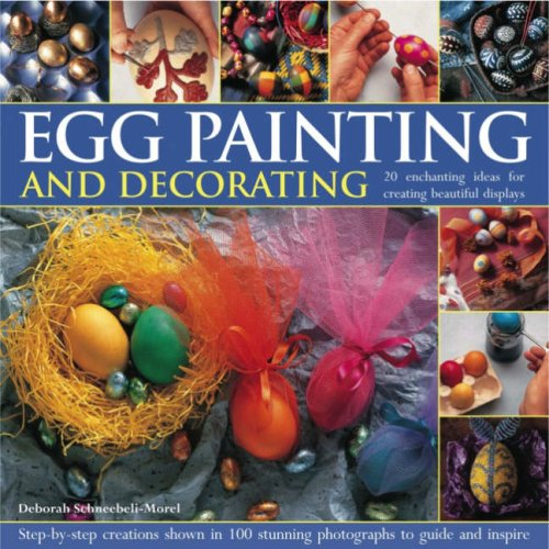 Egg Painting and Decorating: 20 Charming Ideas for Creating Beautiful Displays - Step-by-step Creations Shown in 100 Colour Photographs to Guide and Inspire