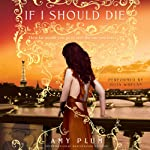 If I Should Die: Revenants, Book 3 (       UNABRIDGED) by Amy Plum Narrated by Julia Whelan