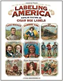 Labeling America:Cigar Box Designs as Reflections of Popular Culture: The Story of George Schlegel Lithographers, 1849-1971 (1565235452) by Grossman, John