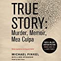 True Story: Murder, Memoir, Mea Culpa (       UNABRIDGED) by Michael Finkel Narrated by Rich Orlow