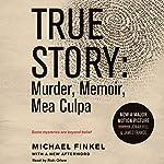 True Story: Murder, Memoir, Mea Culpa | Michael Finkel