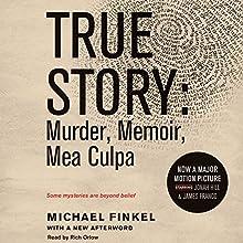 True Story: Murder, Memoir, Mea Culpa (       UNABRIDGED) by Michael Finkel Narrated by Rich Orlow