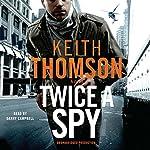 Twice a Spy: A Novel   Keith Thomson