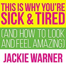 This Is Why You're Sick and Tired: And How to Look and Feel Amazing (       UNABRIDGED) by Jackie Warner Narrated by Meredith Mitchell