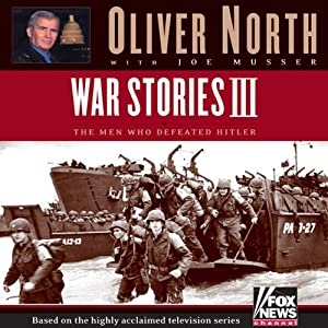 War Stories III: The Heroes Who Defeated Hitler | [Oliver L. North]