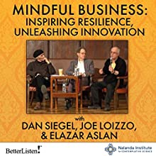 Mindful Business: Inspiring Resilience, Unleashing Innovation Speech by Daniel J. Siegel, Joseph Loizzo, Elazar Aslan Narrated by Daniel J. Siegel