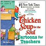 Chicken Soup for the Soul: Cartoons for Teachers: Trials, Tibulations--and Joys--of Being a Teacher