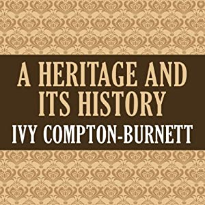 A Heritage and Its History | [Ivy Compton-Burnett]