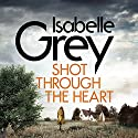 Shot Through the Heart Audiobook by Isabelle Grey Narrated by Melody Grove