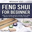Feng Shui for Beginner: How to Create Good Energy Flow with Basics of Feng Shui in Your Home Audiobook by Wendy Oo Narrated by Anne Watson