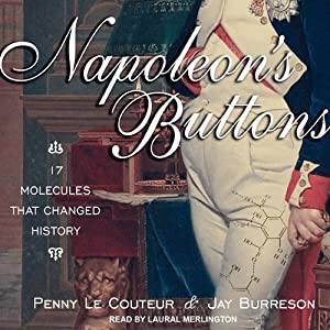 Napoleon's Buttons: 17 Molecules That Changed History | [Penny Le Couteur, Jay Burreson]