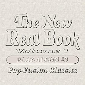 The New Real Book, Vol. 1 (Pop-Fusion Classics) [Play-Along #3]