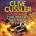 The Mayan Secrets: Fargo Adventures #5 Audiobook by Clive Cussler, Thomas Perry Narrated by Scott Brick