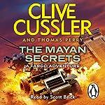 The Mayan Secrets: Fargo Adventures #5 | Clive Cussler,Thomas Perry