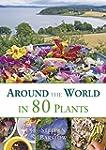 Around The World in 80 Plants: An Edi...