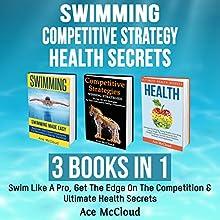 Swimming: Competitive Strategy: Health Secrets: 3 Books in 1: Swim Like a Pro, Get the Edge on the Competition & Ultimate Health Secrets | Livre audio Auteur(s) : Ace McCloud Narrateur(s) : Joshua Mackey
