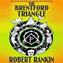 The Brentford Triangle: Brentford Trilogy, Book 2 (       UNABRIDGED) by Robert Rankin Narrated by Robert Rankin