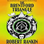 The Brentford Triangle: Brentford Trilogy, Book 2 | Robert Rankin