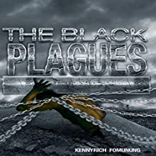 The Black Plagues: United We Stand, Divided We Fall (       UNABRIDGED) by Kennyrich Fomunung Narrated by Spencer Bryant
