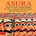 Asura Tale of The Vanquished: The Story of Ravana And His People (       UNABRIDGED) by Anand Neelakantan Narrated by Sanket Mhatre