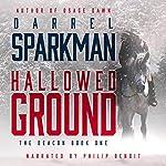 Hallowed Ground: The Deacon, Book 1   Darrel Sparkman