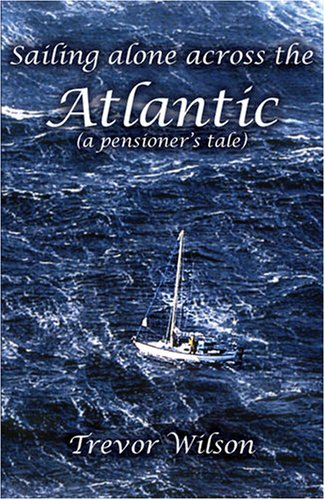 Sailing Alone Across the Atlantic: A Pensioner's Tale