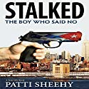 Stalked: The Boy Who Said No Audiobook by Patti Sheehy Narrated by Tim Campbell