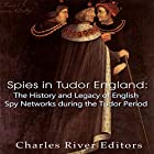 Spies in Tudor England: The History and Legacy of English Spy Networks During the Tudor Period Hörbuch von  Charles River Editors Gesprochen von: Scott Clem