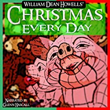 Christmas Every Day (       UNABRIDGED) by William Dean Howells Narrated by Glenn Hascall
