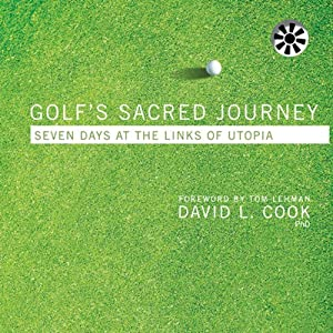 Golf's Sacred Journey: Seven Days at the Links of Utopia | [David L. Cook]