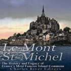 Le Mont Saint-Michel: The History and Legacy of France's Most Famous Island Commune Hörbuch von  Charles River Editors Gesprochen von: Kenneth Ray