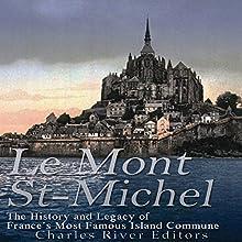 Le Mont Saint-Michel: The History and Legacy of France's Most Famous Island Commune   Livre audio Auteur(s) :  Charles River Editors Narrateur(s) : Kenneth Ray