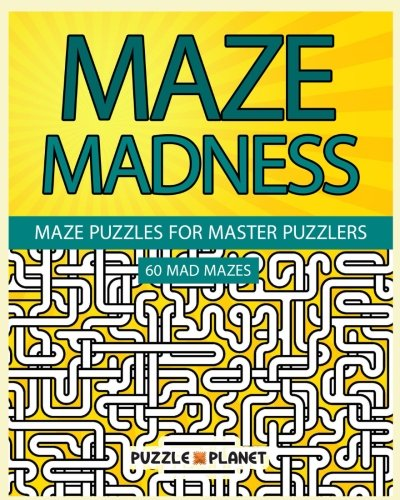 Maze Madness - Maze Puzzles For Master Puzzlers (Maze Puzzle Books For Adults) (Volume 1) (Masters Of The Maze compare prices)