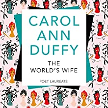 The World's Wife: Picador Classic | Livre audio Auteur(s) : Carol Ann Duffy Narrateur(s) : Carol Ann Duffy