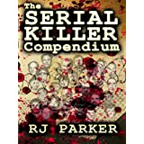 The Serial Killers Compendium (RJ Parker's True Crimes Book 12)