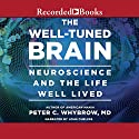 The Well-Tuned Brain: Neuroscience and the Life Well Lived (       UNABRIDGED) by Peter C. Whybrow Narrated by John Curless