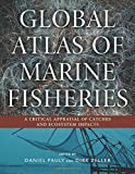 img - for Global Atlas of Marine Fisheries: A Critical Appraisal of Catches and Ecosystem Impacts book / textbook / text book