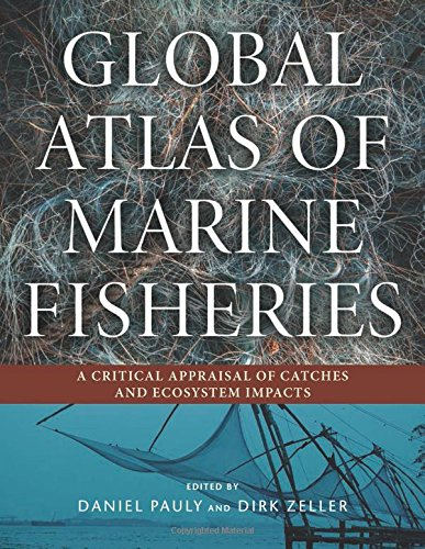 global-atlas-of-marine-fisheries-a-critical-appraisal-of-catches-and-ecosystem-impacts