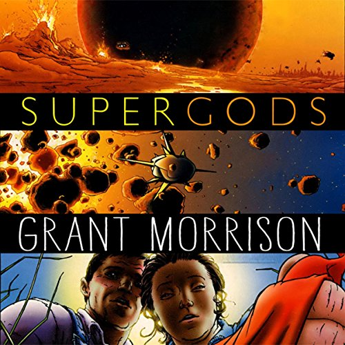 What Masked Vigilantes, Miraculous Mutants, and a Sun God from Smallville Can Teach Us About Being Human - Grant Morrison