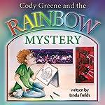 Cody Greene and the Rainbow Mystery | Linda Fields